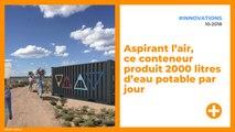 Aspirant l'air, ce conteneur produit 2000 litres d'eau potable par jour