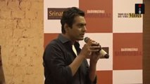 Every Role Is Different From Other Says Nawazuddin Siddiqui