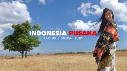 INDONESIA PUSAKA | Cover by Rachel, Diora Dior & Putri Juby