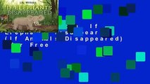 About For Books  If Elephants Disappeared (If Animals Disappeared)  For Free