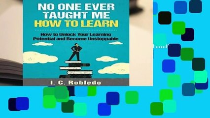 Full E-book  No One Ever Taught Me How to Learn: How to Unlock Your Learning Potential and Become