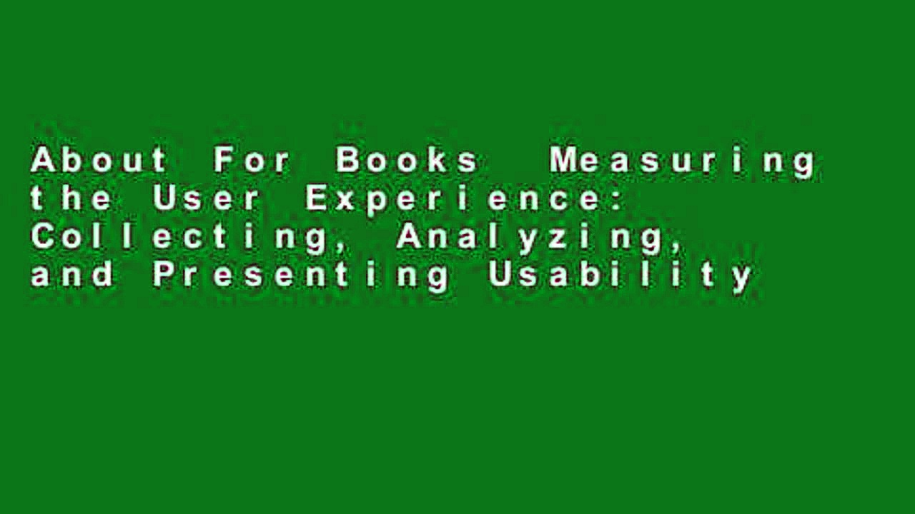 About For Books  Measuring the User Experience: Collecting, Analyzing, and Presenting Usability