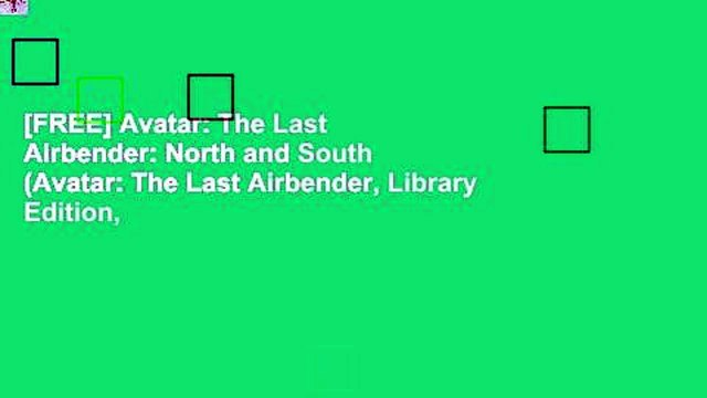 [FREE] Avatar: The Last Airbender: North and South (Avatar: The Last Airbender, Library Edition,