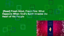 [Read] Fresh Wind, Fresh Fire: What Happens When God's Spirit Invades the Heart of His People