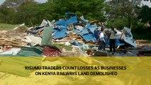 Kisumu traders count losses as businesses on Kenya Railways land demolished