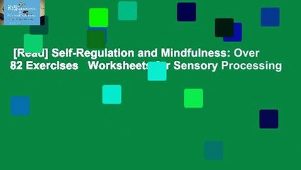 [Read] Self-Regulation and Mindfulness: Over 82 Exercises Worksheets for  Sensory Processing