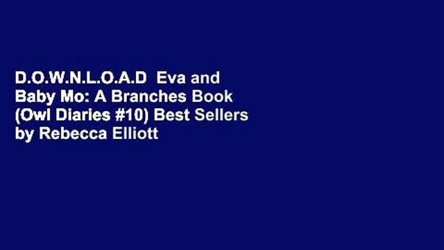 D.O.W.N.L.O.A.D  Eva and Baby Mo: A Branches Book (Owl Diaries #10) Best Sellers by Rebecca Elliott