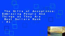 The Gifts of Acceptance: Embracing People And Things as They Are  Best Sellers Rank : #3
