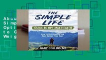 About For Books  The Simple Life Guide to Optimal Health: How to Get Healthy, Lose Weight, Reverse