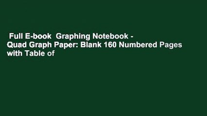 Full E-book  Graphing Notebook - Quad Graph Paper: Blank 160 Numbered Pages with Table of