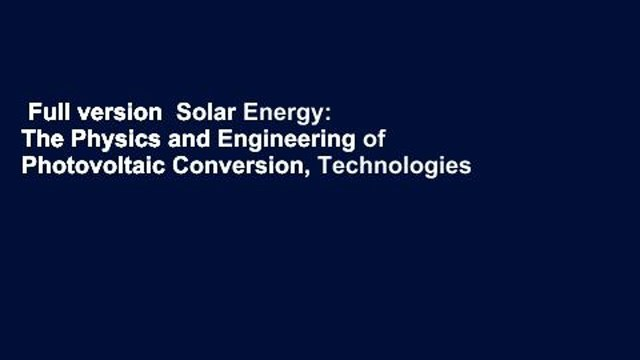 Full version  Solar Energy: The Physics and Engineering of Photovoltaic Conversion, Technologies