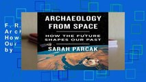 F.R.E.E [D.O.W.N.L.O.A.D] Archaeology from Space: How the Future Shapes Our Past Best Sellers by