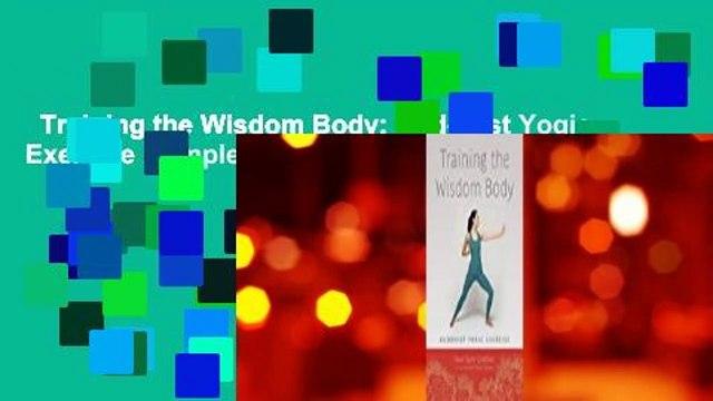 Training the Wisdom Body: Buddhist Yogic Exercise Complete
