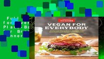 Full version  Vegan for Everybody: Foolproof Plant-Based Recipes for Breakfast, Lunch, Dinner,
