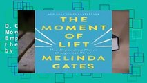 D.O.W.N.L.O.A.D  The Moment of Lift: How Empowering Women Changes the World Best Sellers by