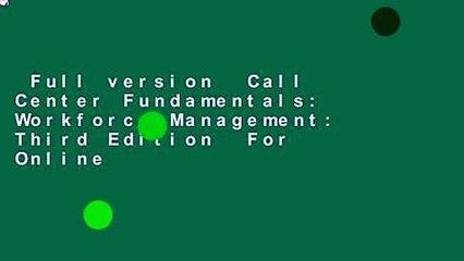 Full version  Call Center Fundamentals: Workforce Management: Third Edition  For Online