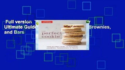 Full version  The Perfect Cookie: Your Ultimate Guide to Foolproof Cookies, Brownies, and Bars