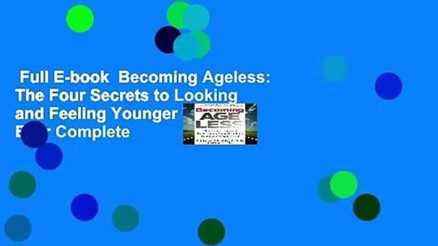 Full E-book  Becoming Ageless: The Four Secrets to Looking and Feeling Younger Than Ever Complete