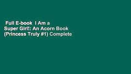 Full E-book  I Am a Super Girl!: An Acorn Book (Princess Truly #1) Complete