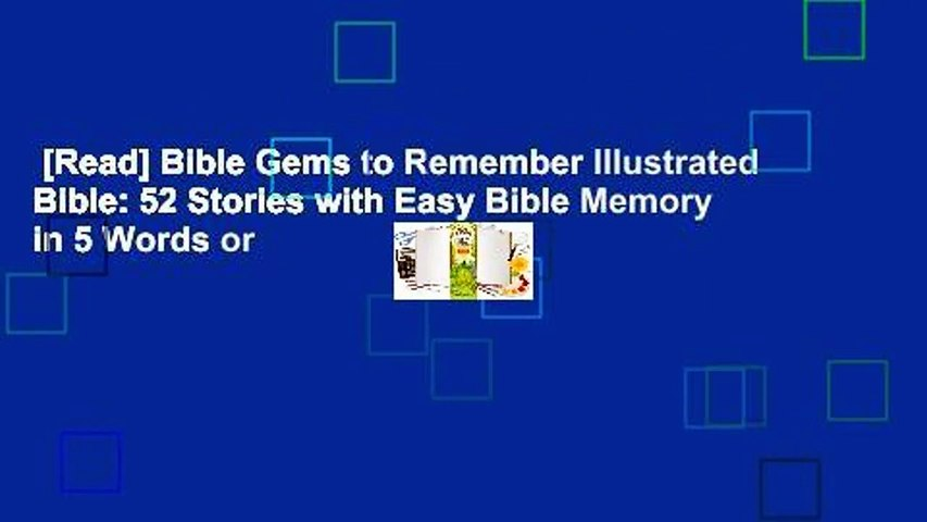 [Read] Bible Gems to Remember Illustrated Bible: 52 Stories with Easy Bible Memory in 5 Words or