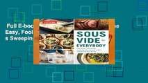 Full E-book  Sous Vide for Everybody: The Easy, Foolproof Cooking Technique That s Sweeping the