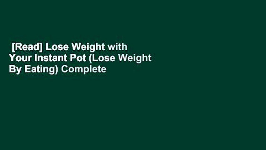 [Read] Lose Weight with Your Instant Pot (Lose Weight By Eating) Complete