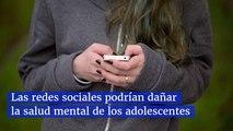 Las redes sociales podrían dañar la salud mental de los adolescentes