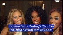 La reunión de 'Destiny's Child' no ocurrirá hasta dentro de 3 años