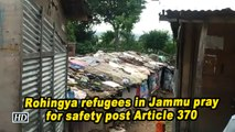 Rohingya refugees in Jammu pray for safety post Article 370