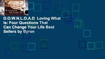 D.O.W.N.L.O.A.D  Loving What Is: Four Questions That Can Change Your Life Best Sellers by Byron