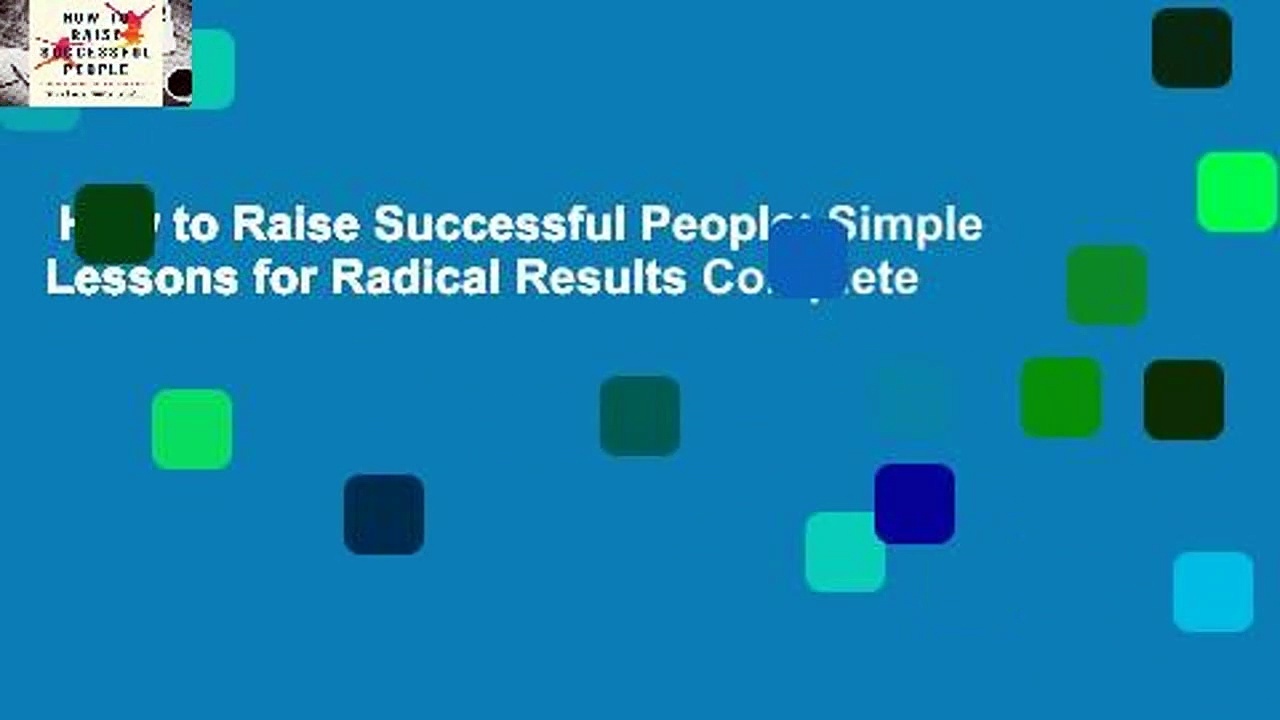 How to Raise Successful People: Simple Lessons for Radical Results Complete