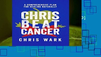 F.R.E.E [D.O.W.N.L.O.A.D] Chris Beat Cancer: A Comprehensive Plan for Healing Naturally Best