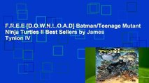 F.R.E.E [D.O.W.N.L.O.A.D] Batman/Teenage Mutant Ninja Turtles II Best Sellers by James Tynion IV