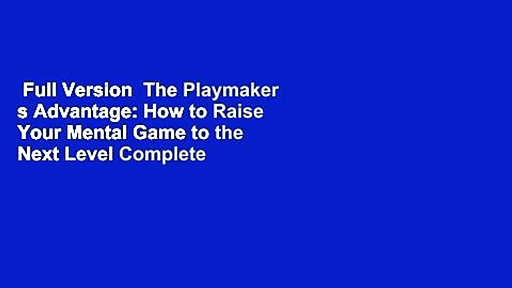 Full Version  The Playmaker s Advantage: How to Raise Your Mental Game to the Next Level Complete