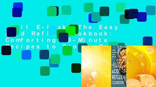 Full E-book  The Easy Acid Reflux Cookbook: Comforting 30-Minute Recipes to Soothe Gerd & Lpr