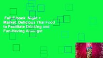 Full E-book  Night + Market: Delicious Thai Food to Facilitate Drinking and Fun-Having Amongst