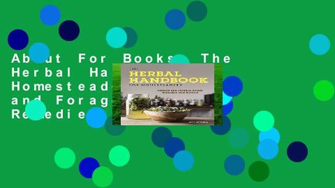 About For Books  The Herbal Handbook for Homesteaders: Farmed and Foraged Herbal Remedies and