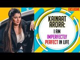I am imperfectly perfect in life: Kainaat Arora