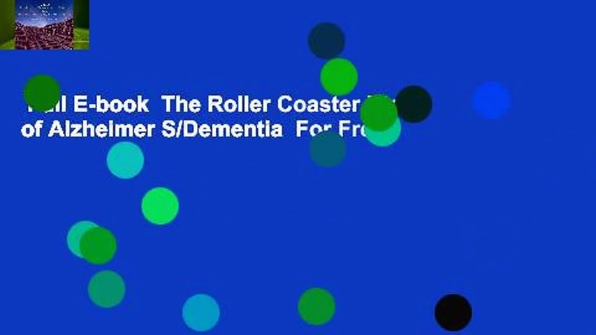 Full E-book  The Roller Coaster Ride of Alzheimer S/Dementia  For Free