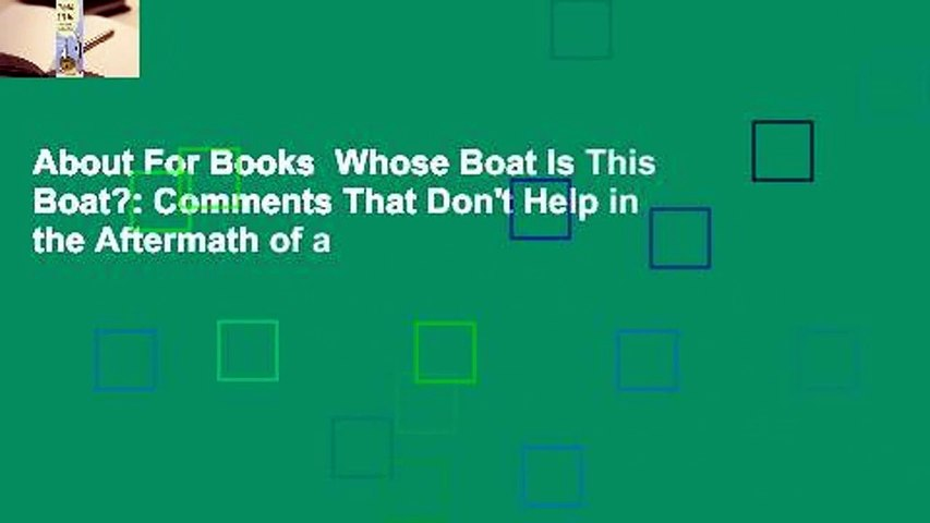 About For Books  Whose Boat Is This Boat?: Comments That Don't Help in the Aftermath of a