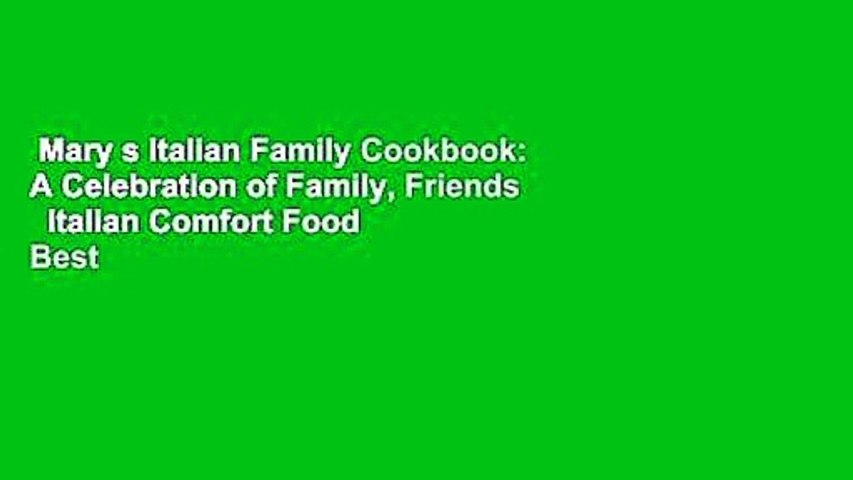 Mary s Italian Family Cookbook: A Celebration of Family, Friends   Italian Comfort Food  Best