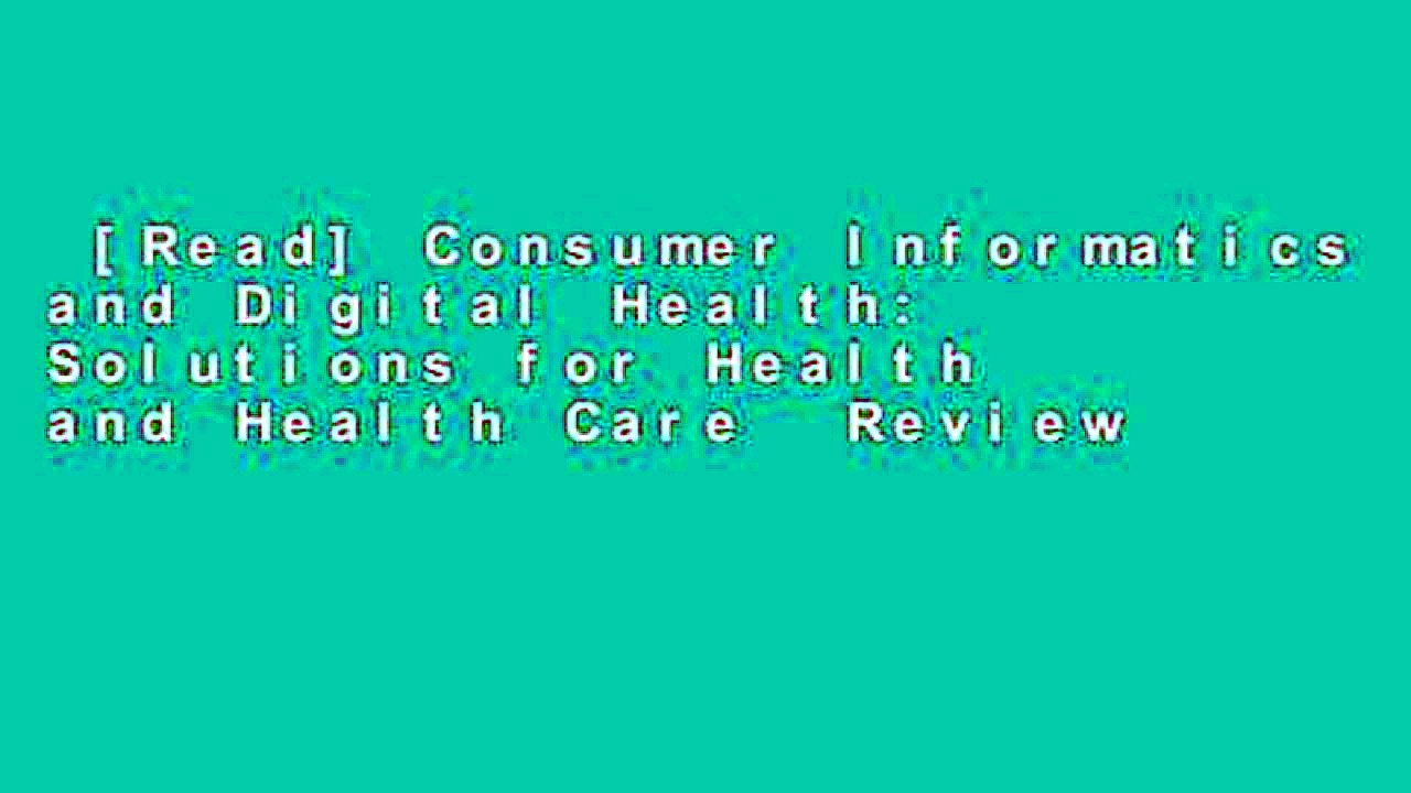 [Read] Consumer Informatics and Digital Health: Solutions for Health and Health Care  Review