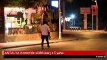 ANTALYA Kemer'de silahlı kavga 3 yaralı