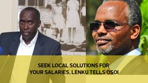 Seek local solutions for your salaries, Lenku tells Osoi
