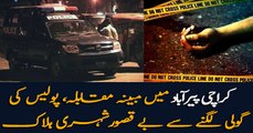 Innocent civilian shot dead by Police in Karachi Police operation