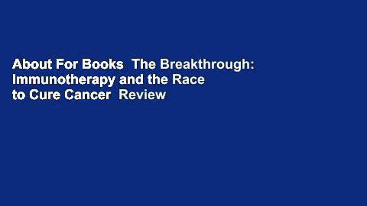 About For Books  The Breakthrough: Immunotherapy and the Race to Cure Cancer  Review