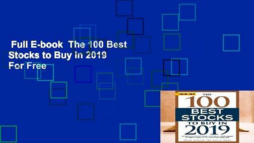 Full E-book  The 100 Best Stocks to Buy in 2019  For Free