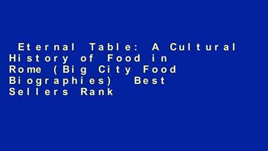 Eternal Table: A Cultural History of Food in Rome (Big City Food Biographies)  Best Sellers Rank