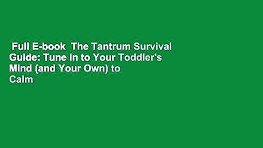 Full E-book  The Tantrum Survival Guide: Tune In to Your Toddler's Mind (and Your Own) to Calm