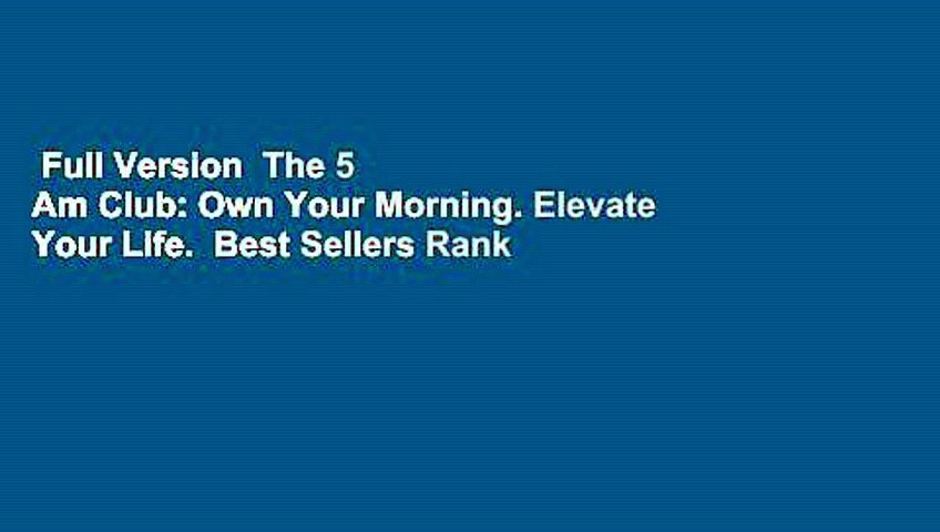 Full Version  The 5 Am Club: Own Your Morning. Elevate Your Life.  Best Sellers Rank : #2